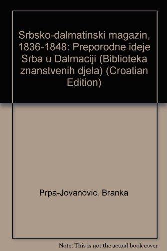 9788673970370: Srbsko-dalmatinski magazin, 1836-1848: Preporodne ideje Srba u Dalmaciji (Biblioteka znanstvenih djela) (Croatian Edition)