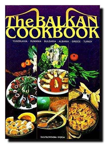 9788674110027: The Balkan cookbook: Yugoslavia, Rumania, Bulgaria, Albania, Greece, Turkey