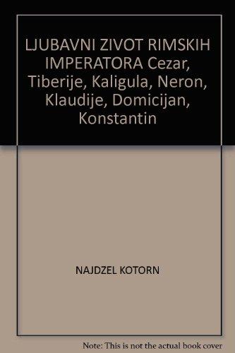 LJUBAVNI ZIVOT RIMSKIH IMPERATORA Cezar, Tiberije, Kaligula,: NAJDZEL KOTORN