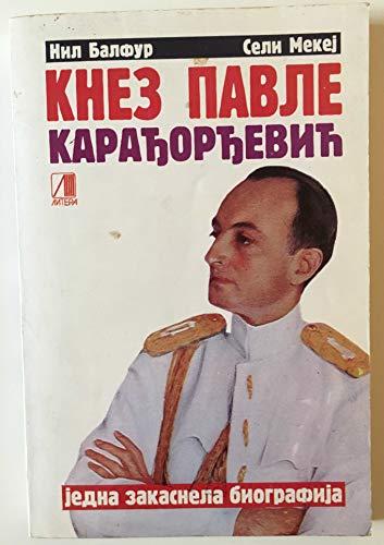 KNEZ PAVLE KARADjORDjEVIC Jedna zakasnela biografija: NIL BALFUR, SELI