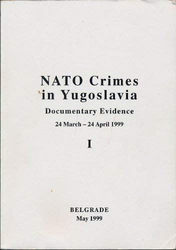 9788675491248: NATO Crimes in Yugoslavia: Documentary Evidence 24 March - 24 April 1999, I