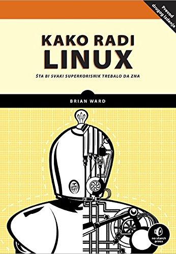 9788675554073: Kako radi Linux : Sta bi svaki superkorisnik trebalo da zna