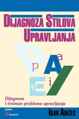 Dijagnoza Stilova Upravljanja [How To Solve The Mismanagement Crisis - Croatian edition]: Adizes ...