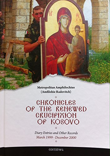 9788676601776: Chronicles of the Renewed Crucifixion of Kosovo: Diary Entries and Other Records March 1999 - December 2000