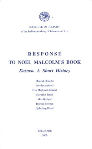 9788677430207: Response to Noel Malcolm's Book: Kosovo. a Short History (Collection of Works)