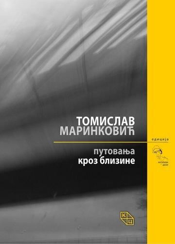 Putovanja kroz blizine : izabrane pesme: Marinkovic, Tomislav