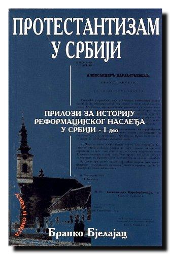 9788681809341: Protestantizam u Srbiji : prilozi za istoriju reformacijskog nasledja u Srbiji