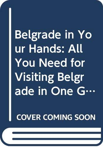 Belgrade in Your Hands: All You Need for Visiting Belgrade in One Guide: Vladimir Dulovic