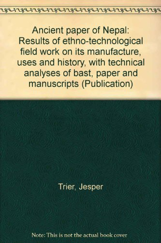 Ancient Paper of Nepal, Results of ethno-technological field work on its manufacture, uses and hi...