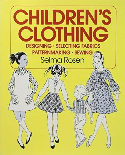 Children's clothing : designing, selecting fabrics, patternmaking, sewing: Rosen, Selma.