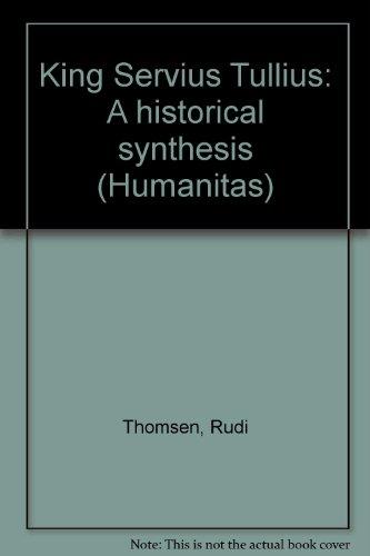 KING SERVIUS TULLIUS A Historical Synthesis: Thomsen, Rudi