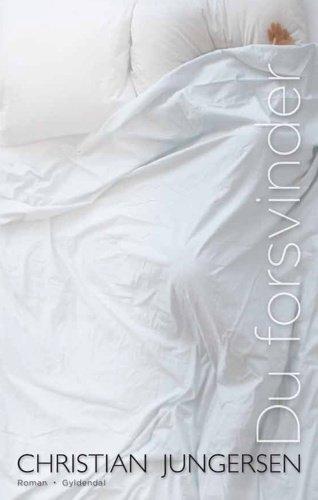Du forsvinder - Roman: Jungersen, Christian