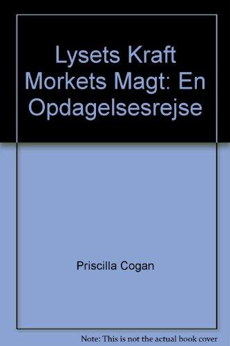 Lysets Kraft Morkets Magt: En Opdagelsesrejse: Cogan, Priscilla