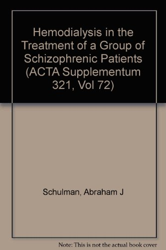 Hemodialysis in the Treatment of a Group of Schizophrenic Patients (ACTA Supplementum 321, Vol 72):...