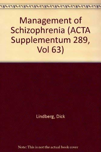 Management of Schizophrenia (ACTA Supplementum 289, Vol 63): Lindberg, Dick