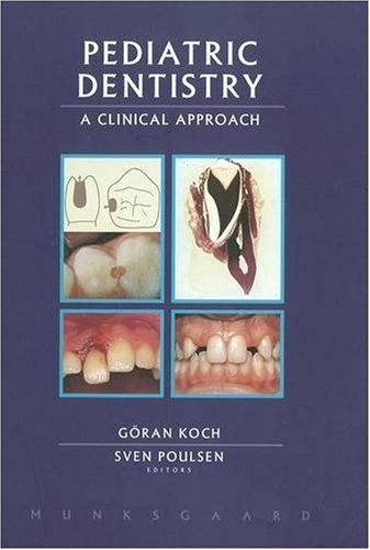 Pediatric Dentistry: A Clinical Approach: Koch, Goran and