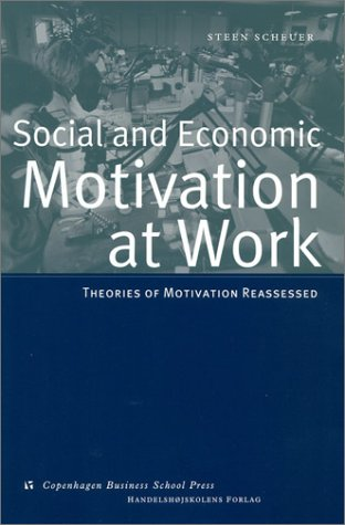 Social and Economic Motivation at Work: Theories of Work Motivation Reassessed: Scheuer, Steen