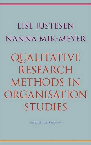 Qualitative Research Methods in Organisation Studies: Justesen, Lise; Mik-Meyer, Nanna