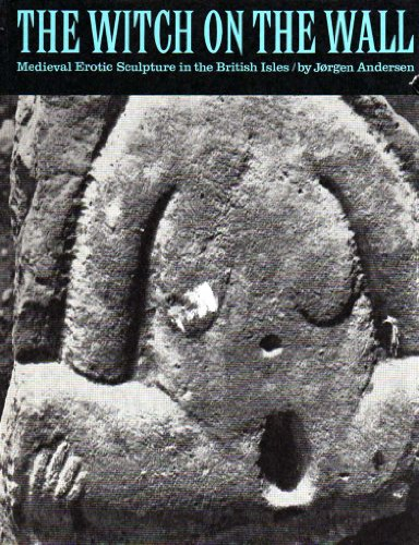 The Witch on the Wall: Medieval Erotic Sculpture in the British Isles: Jorg Andersen