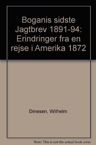 Boganis sidste jagtbreve 1891-94: erindringer fra en: Dinesen, Wilhelm