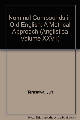 Nominal compounds in Old English: A metrical approach (Anglistica): Jun Terasawa