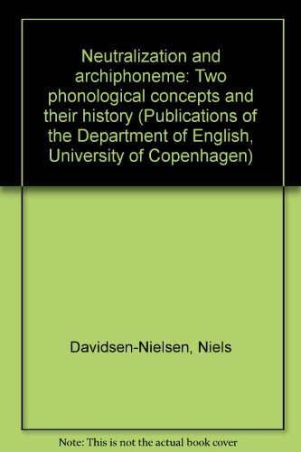 Neutralization and archiphoneme: Two phonological concepts and their history (Publications of the ...