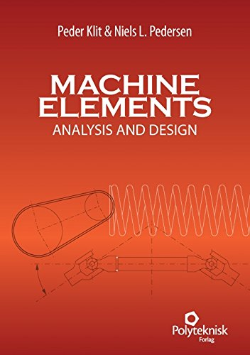 Machine Elements: Analysis and Design (2nd Revised edition): Peder Klit, Niels L. Pedersen