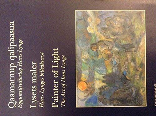 Qaamarnup qalipaasua/Lysets maler/Painter of Light: The Art: Kaalund, Bodil