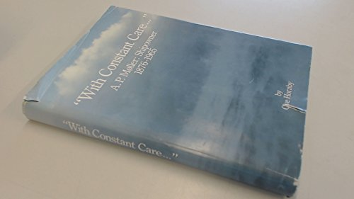 9788756923583: With Constant Care... A. P. Møller: Shipowner 1876-1965