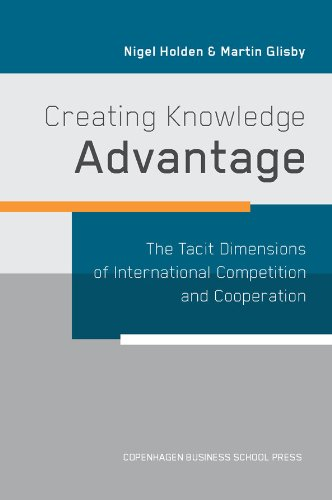 9788763002301: Creating Knowledge Advantage: The Tacit Dimensions of International Competition and Cooperation