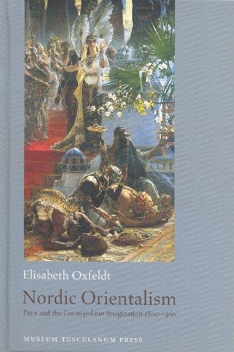9788763501347: Nordic Orientalism: Paris and the Cosmopolitan Imagination 1800-1900