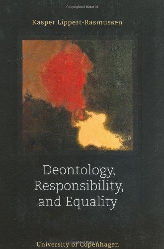 Deontology, Responsibility and Equality (Paperback): Kasper Lippert-Rasmussen