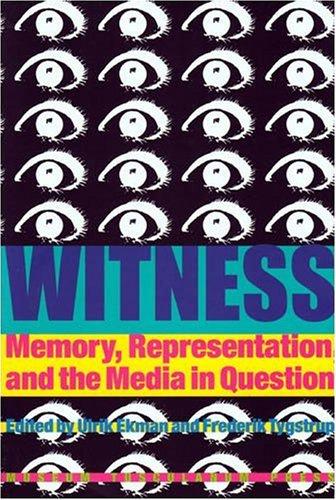 Witness: Memory, Representation and the Media in Question (Hardback): Ekman, Ulrik; Tygstrup, ...