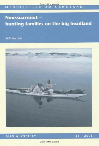 9788763510844: Nuussuarmiut: Hunting Families on the Big Headland: Demography, subsistence and material culture in Nuussuaq, Upernavik, Northwest Greenland (Monographs on Greenland - Man & Society)