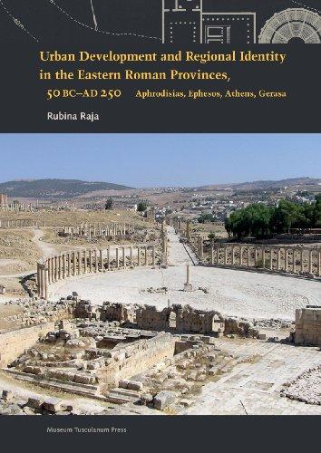 Urban Development and Regional Identity in the Eastern Roman Provinces, 50 BC-AD 250: Aphrodisias, ...