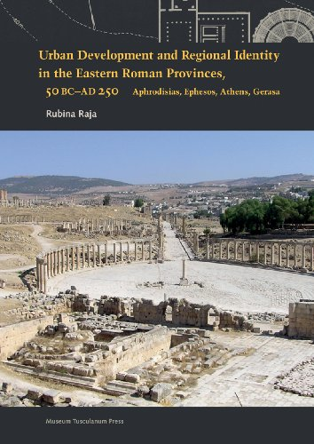 Urban Development and Regional Identity in the Eastern Roman Provinces, 50 BC-AD 250: Raja, Rubina