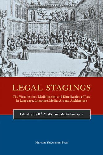 9788763531610: Legal Stagings: The Visualization, Medialization and Ritualization of Law in Language, Literature, Media, Art and Architecture