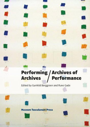 Performance Archives / Archives of Performance: Borggreen, Gundhild, Gade, Rune