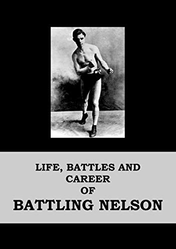 Life, Battles and Career of Battling Nelson: Battling Nelson