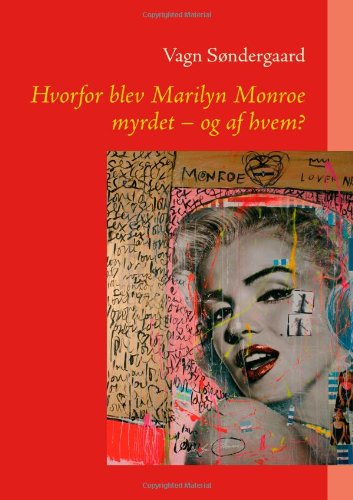 9788771148671: Hvorfor Blev Marilyn Monroe Myrdet - Og AF Hvem? (Danish Edition)