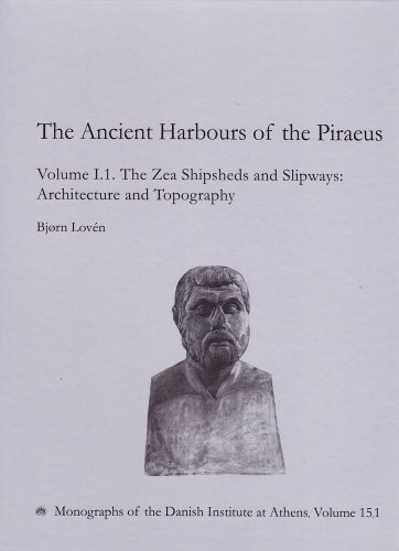 The Ancient Harbours of the Piraeus: The Zea Shipsheds and Slipways (Monographs of the Danish ...