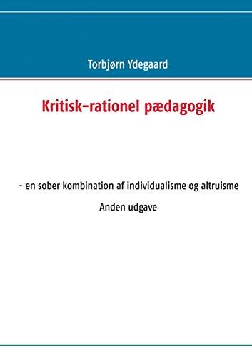 9788771455281: Kritisk-rationel pædagogik: - en sober kombination af individualisme og altruisme Anden udgave