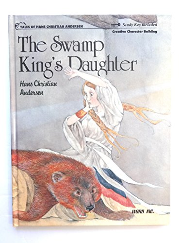 The Swamp King's daughter (Tales of Hans Christian Andersen): Andersen, H. C