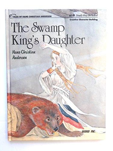 9788772470221: The Swamp King's daughter (Tales of Hans Christian Andersen)