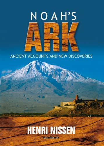9788772473413: Noah-Noah's Ark -Ancient Accounts and New Discoveries-Bible-Noah Ark-Noah Ark Pictures-Noah and the Ark-The Flood-Turkey-Genesis-Explorer-Science 2nd Edition