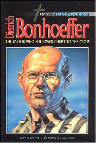 9788772474311: Dietrich Bonhoeffer: The Pastor Who Followed Christ To The Cross (Heroes of Faith and Courage)