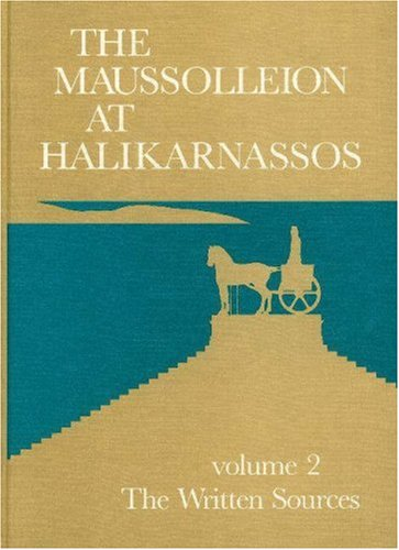 The Maussolleion at Halikarnassos: The Written Sources and Their Archaeological Background (Jutland...