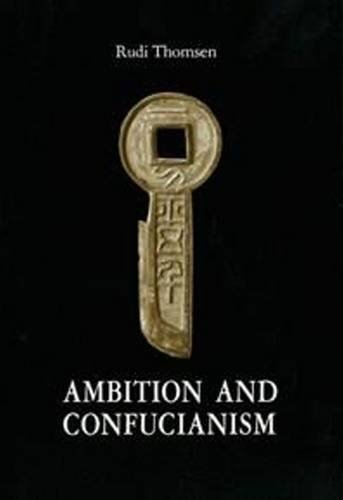 Ambition and Confucianism: A Biography of Wang: Rudi Thomsen