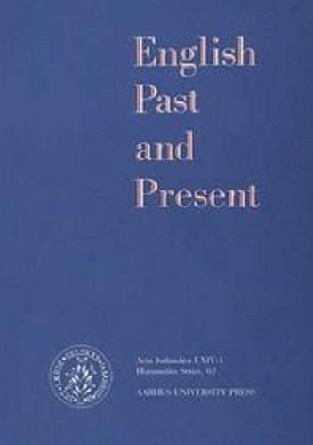 English Past and Present (ACTA JUTLANDICA) (v. 62): Sorensen, Knud