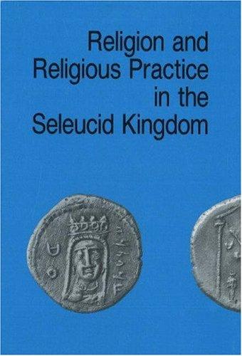 Religion and Religious Practice in the Seleucid Kingdom: Bilde, Per